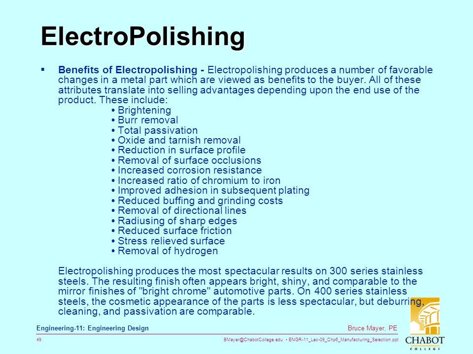 BMayer@ChabotCollege.edu ENGR-11_Lec-09_Chp6_Manufacturing_Selection.ppt 49 Bruce Mayer, PE Engineering-11: Engineering Design ElectroPolishing  Bene