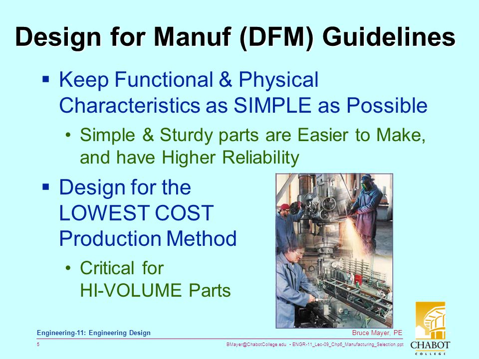 BMayer@ChabotCollege.edu ENGR-11_Lec-09_Chp6_Manufacturing_Selection.ppt 5 Bruce Mayer, PE Engineering-11: Engineering Design Design for Manuf (DFM) G