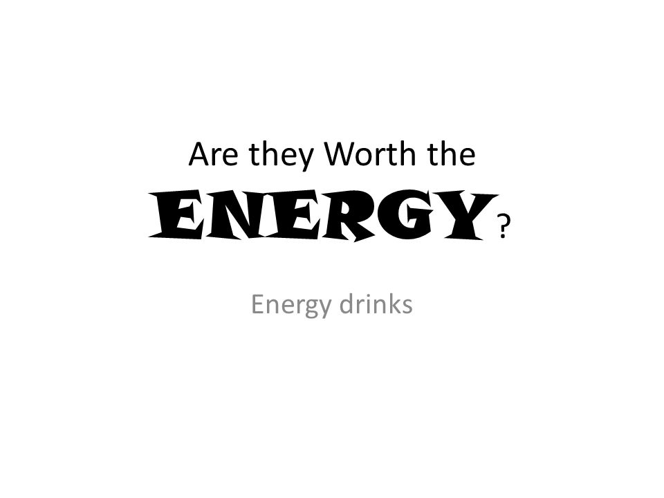 Are they Worth the ENERGY Energy drinks