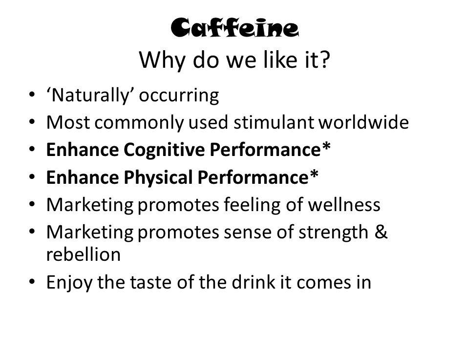 Caffeine Why do we like it.