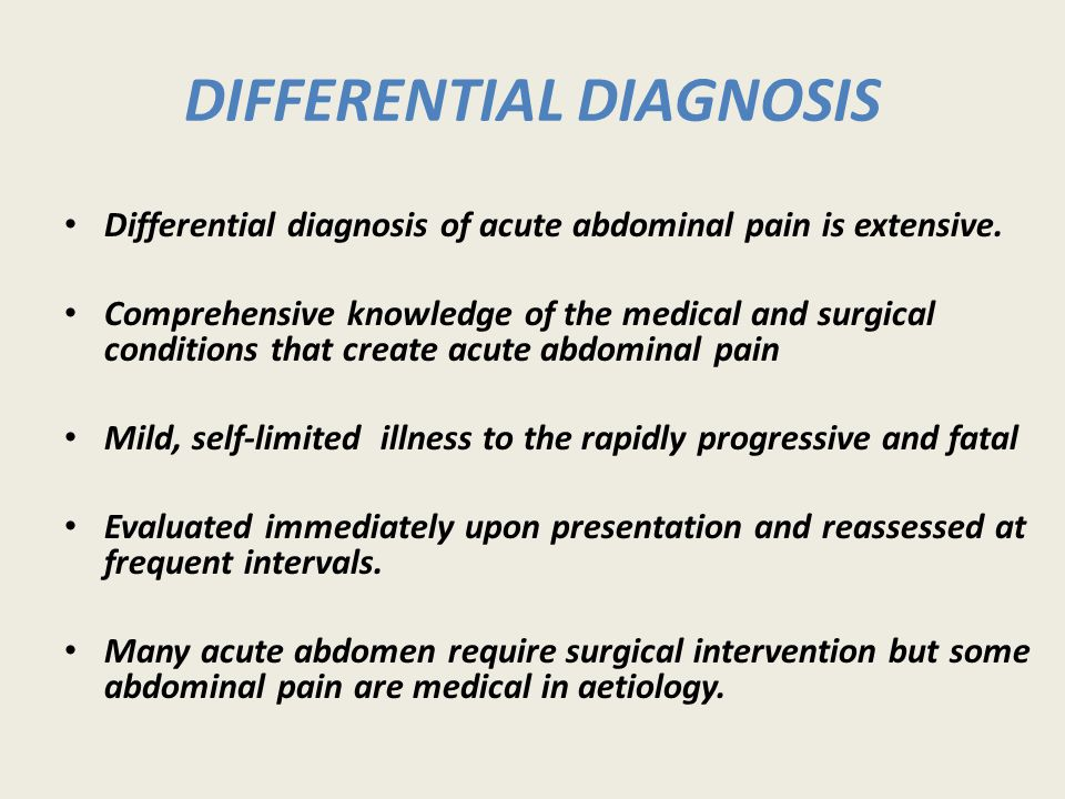DIFFERENTIAL DIAGNOSIS Differential diagnosis of acute abdominal pain is extensive.