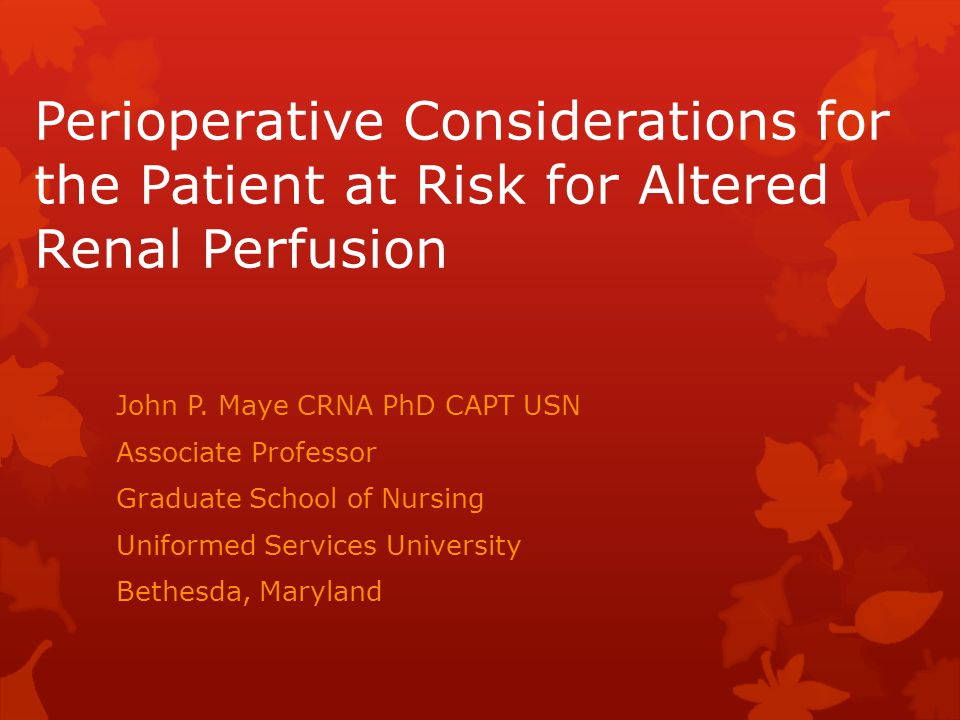 Perioperative Considerations for the Patient at Risk for Altered Renal Perfusion John P.