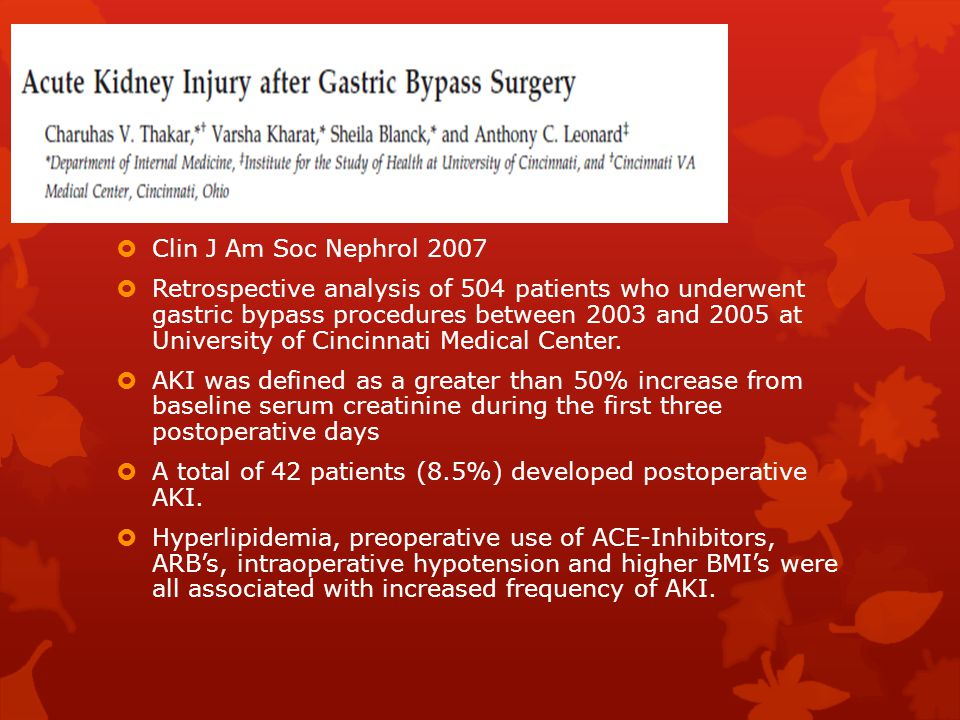  Clin J Am Soc Nephrol 2007  Retrospective analysis of 504 patients who underwent gastric bypass procedures between 2003 and 2005 at University of Cincinnati Medical Center.