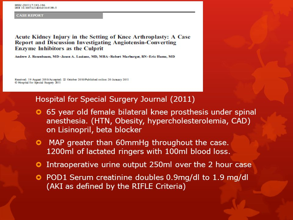 Hospital for Special Surgery Journal (2011)  65 year old female bilateral knee prosthesis under spinal anesthesia.
