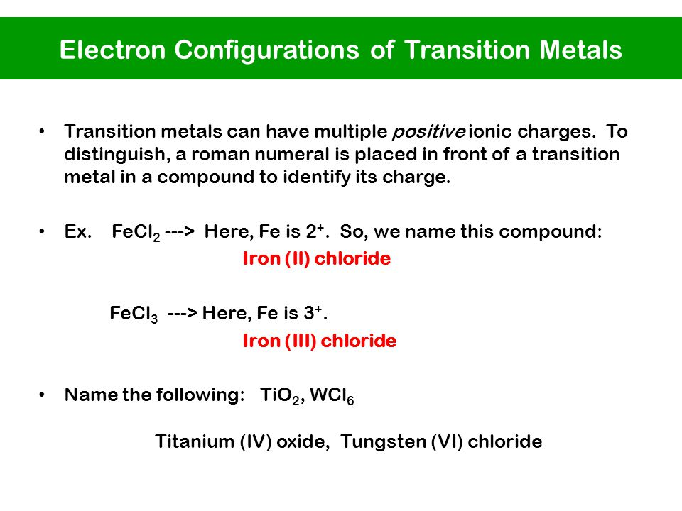 Transition metals can have multiple positive ionic charges.