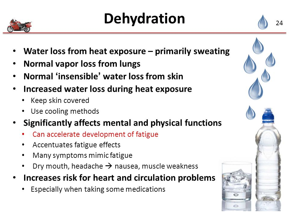 24 Dehydration Water loss from heat exposure – primarily sweating Normal vapor loss from lungs Normal 'insensible' water loss from skin Increased wate