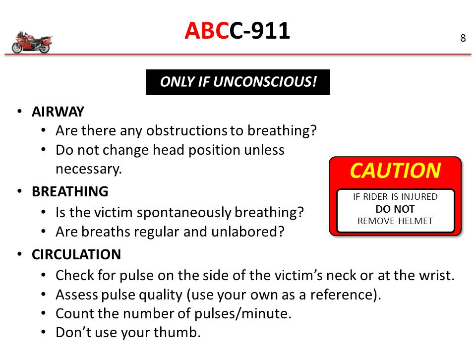 8 AIRWAY Are there any obstructions to breathing? Do not change head position unless necessary. BREATHING Is the victim spontaneously breathing? Are b