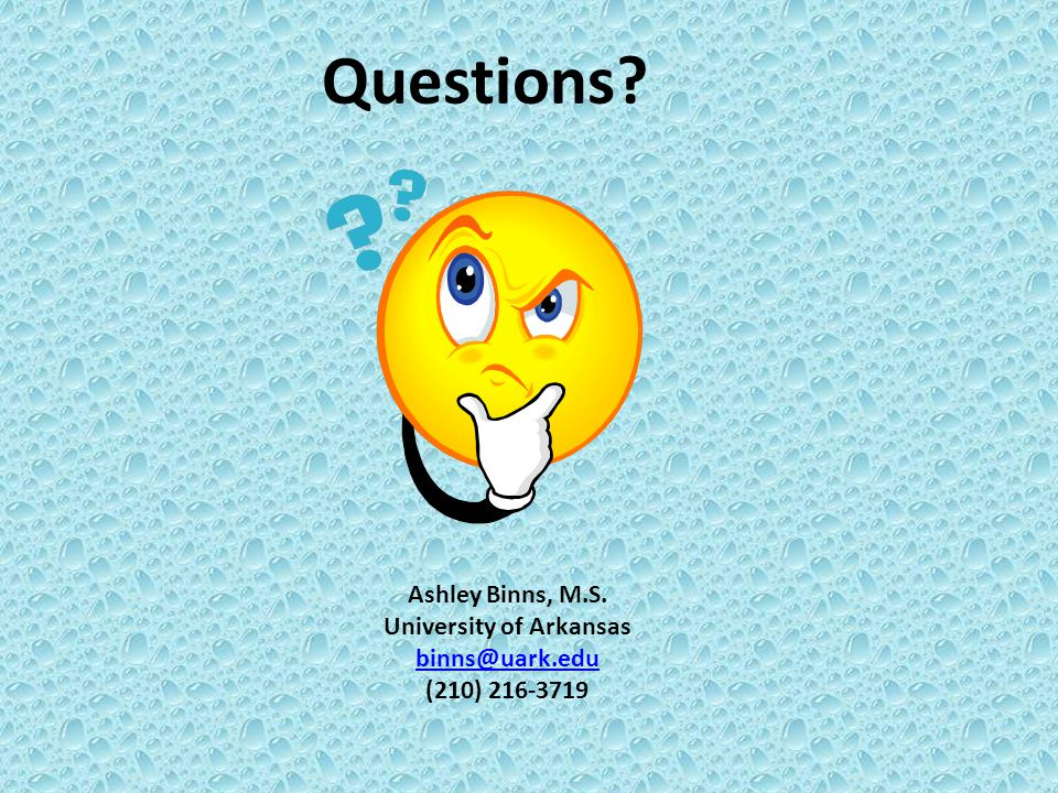 Questions? Ashley Binns, M.S. University of Arkansas binns@uark.edu (210) 216-3719