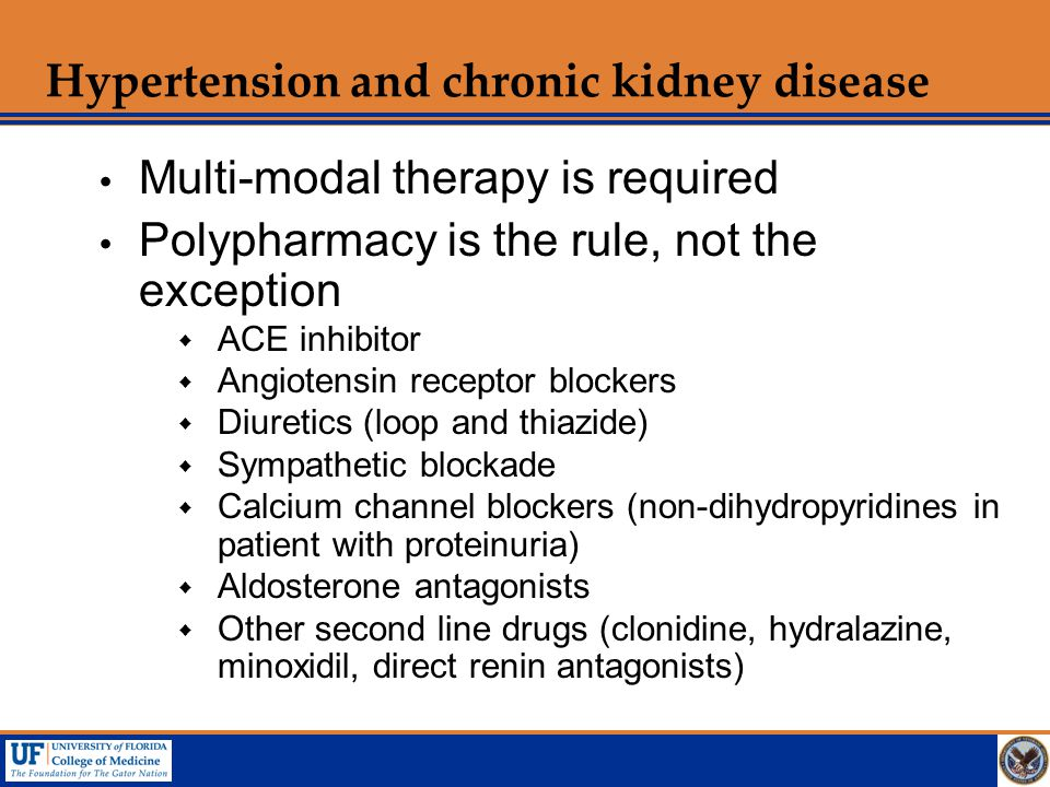 Hypertension and chronic kidney disease  Multi-modal therapy is required  Polypharmacy is the rule, not the exception  ACE inhibitor  Angiotensin