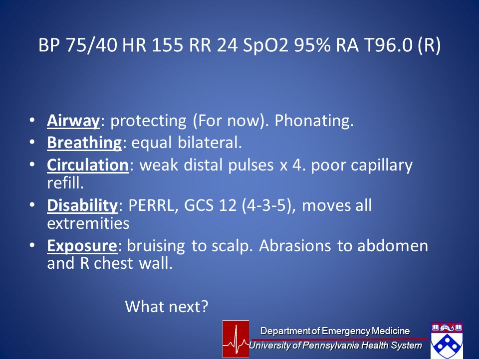 BP 75/40 HR 155 RR 24 SpO2 95% RA T96.0 (R) Airway: protecting (For now).