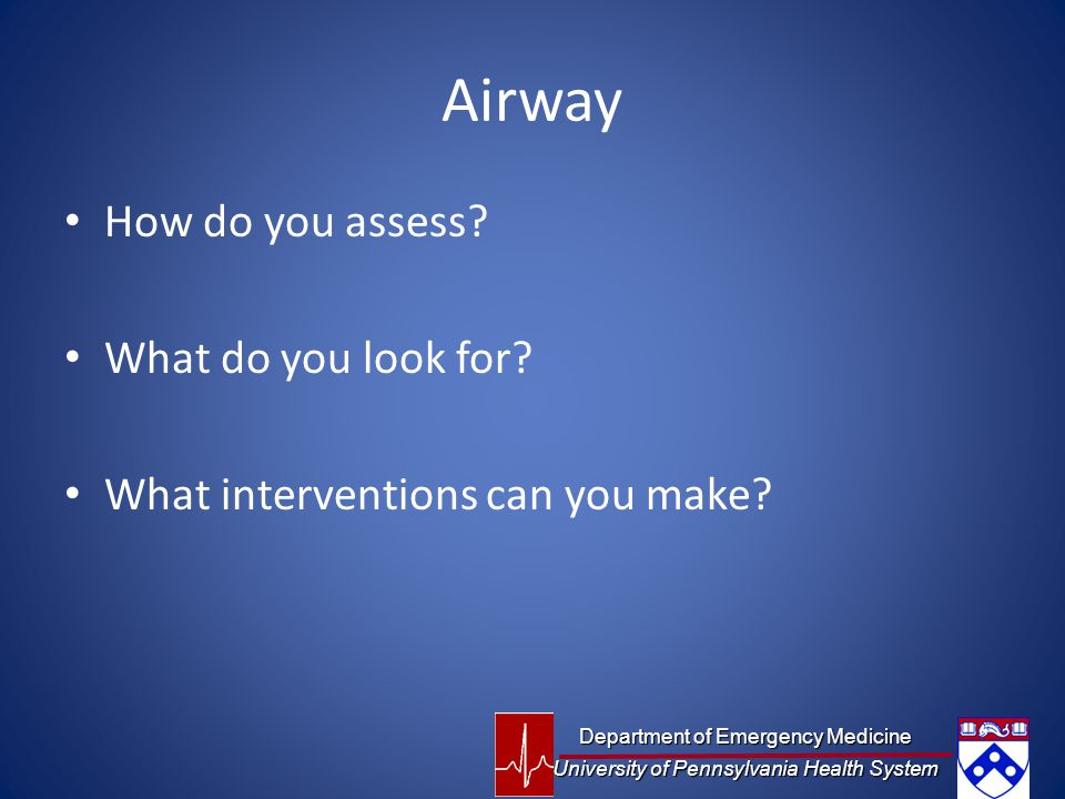 Airway How do you assess.What do you look for. What interventions can you make.