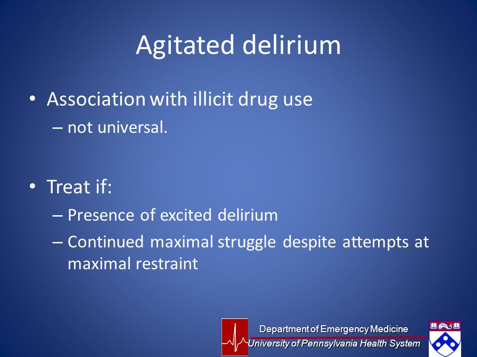 Agitated delirium Association with illicit drug use – not universal.