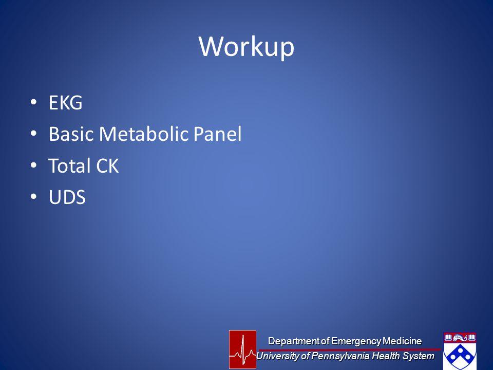 Workup EKG Basic Metabolic Panel Total CK UDS Department of Emergency Medicine University of Pennsylvania Health System