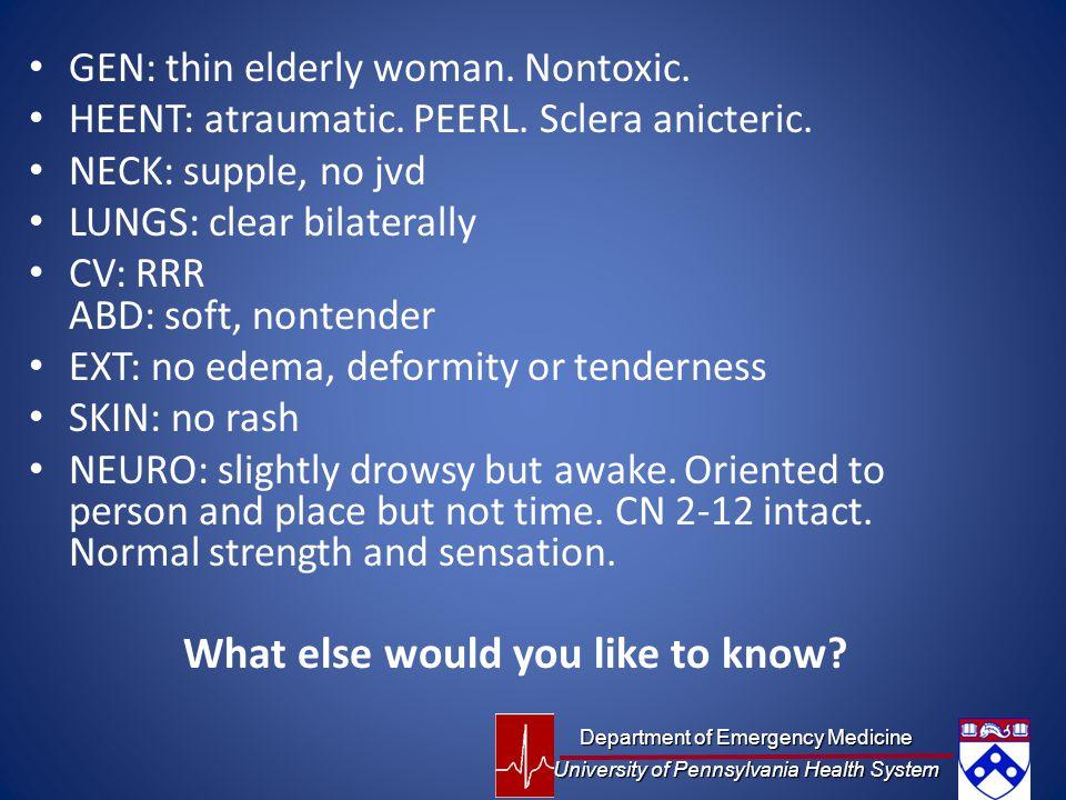 GEN: thin elderly woman. Nontoxic. HEENT: atraumatic. PEERL. Sclera anicteric. NECK: supple, no jvd LUNGS: clear bilaterally CV: RRR ABD: soft, nonten