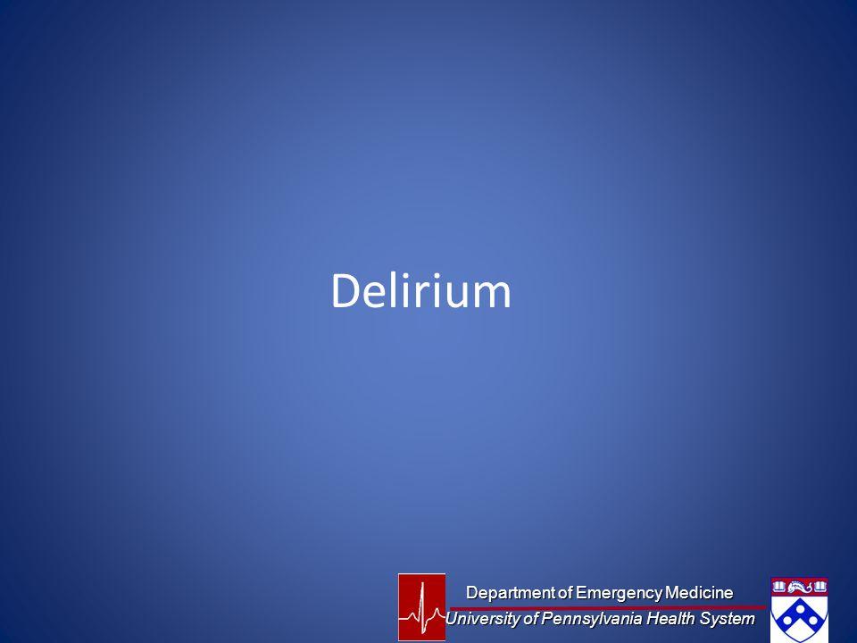Delirium Department of Emergency Medicine University of Pennsylvania Health System