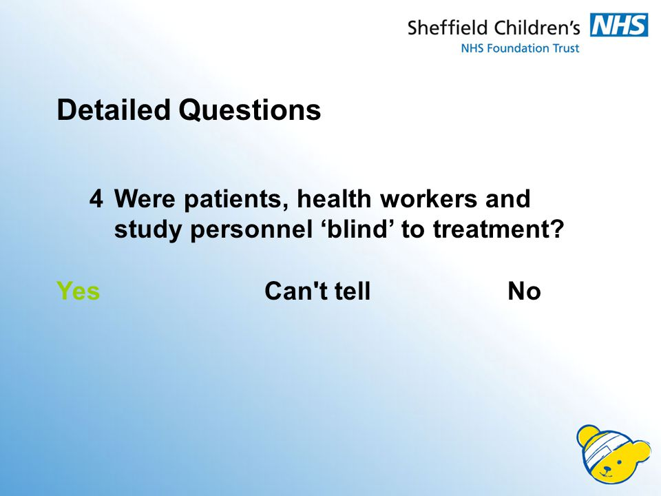 Detailed Questions 4Were patients, health workers and study personnel 'blind' to treatment.