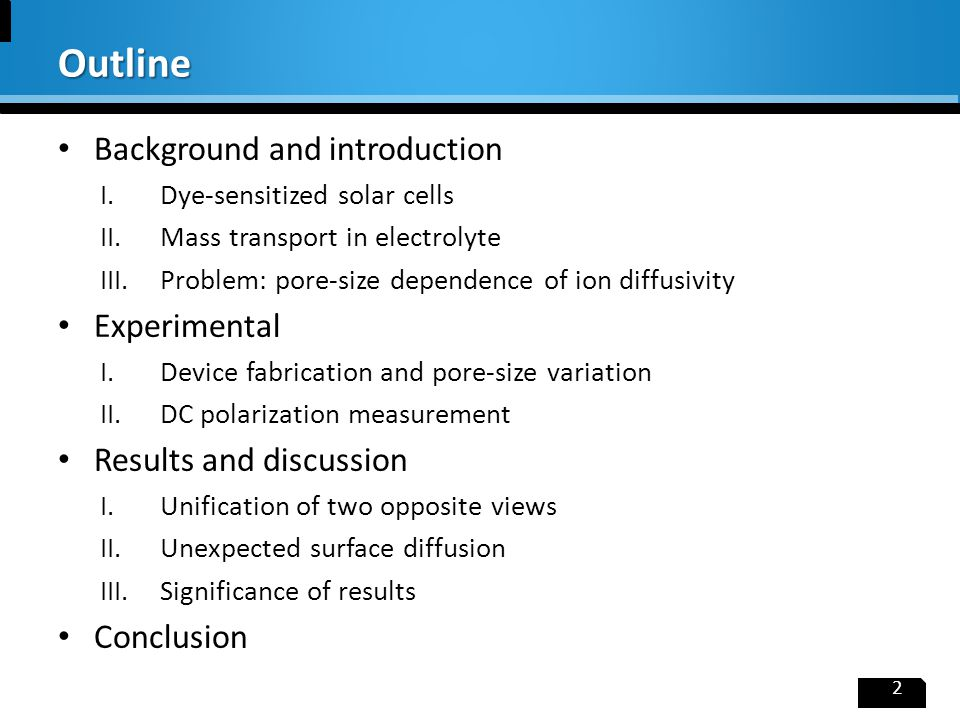 Background and introduction I.Dye-sensitized solar cells II.Mass transport in electrolyte III.Problem: pore-size dependence of ion diffusivity Experim