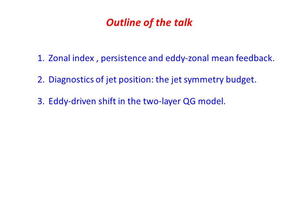 Outline of the talk 1.Zonal index, persistence and eddy-zonal mean feedback.