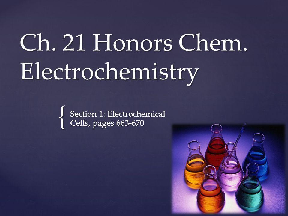 { Ch. 21 Honors Chem. Electrochemistry Section 1: Electrochemical Cells, pages 663-670