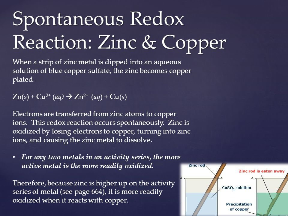 Spontaneous Redox Reaction: Zinc & Copper When a strip of zinc metal is dipped into an aqueous solution of blue copper sulfate, the zinc becomes coppe