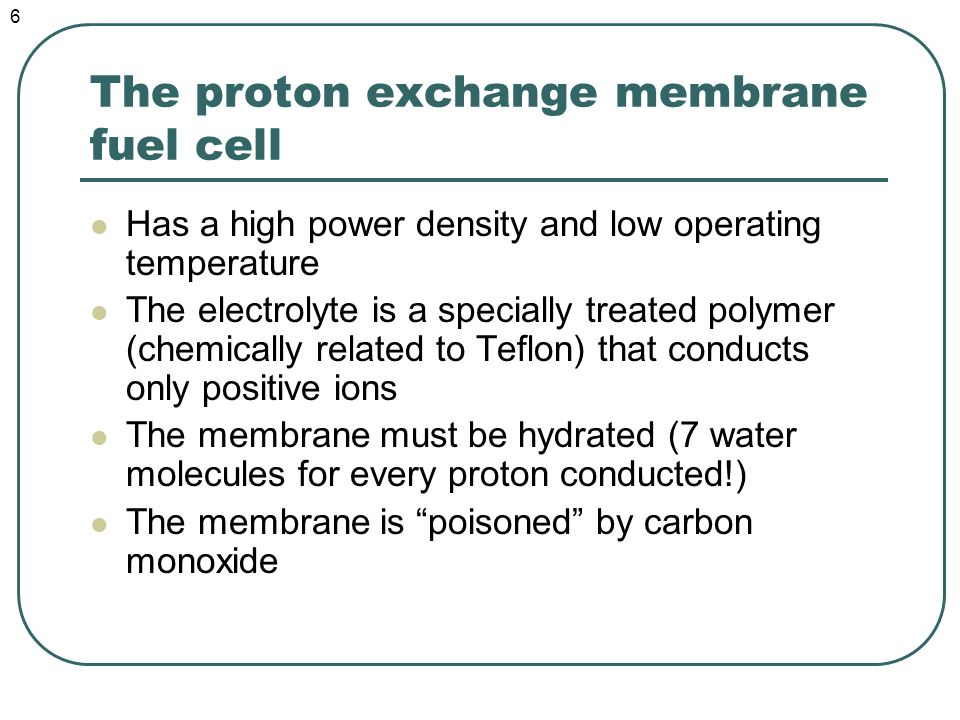 The proton exchange membrane fuel cell The anode-membrane-cathode assemblies are stacked for higher voltage 7