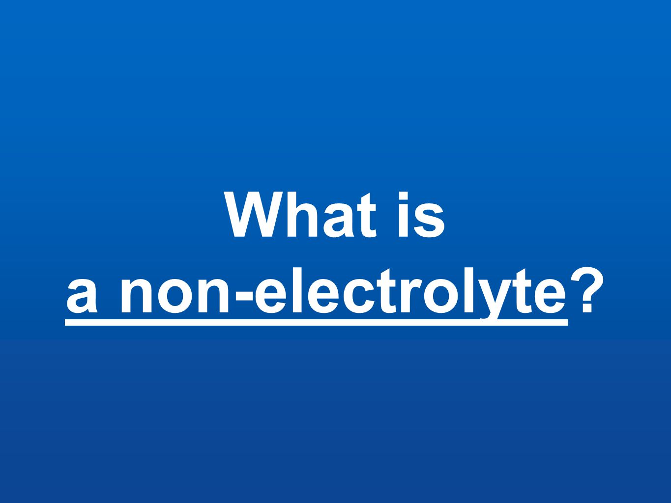 What is a non-electrolyte?