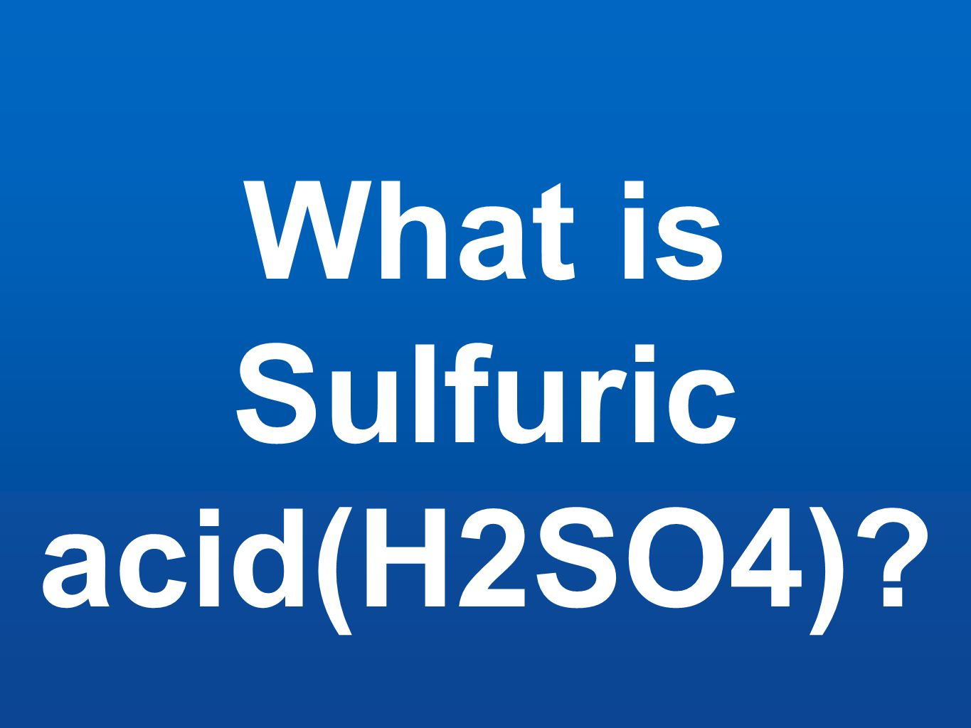 What is Sulfuric acid(H2SO4)?