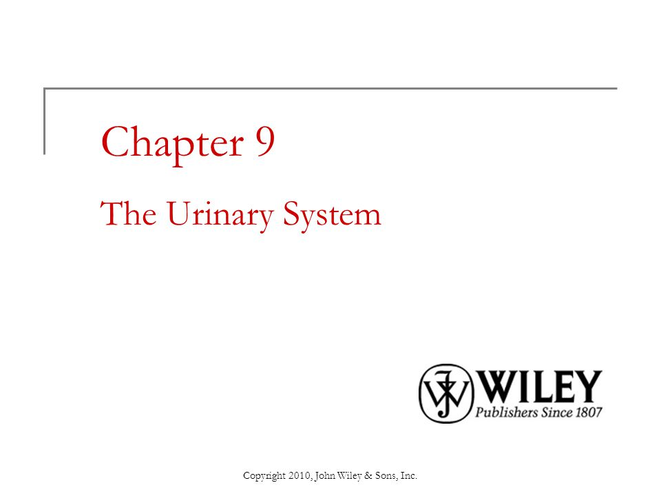 Copyright 2010, John Wiley & Sons, Inc. Chapter 9 The Urinary System