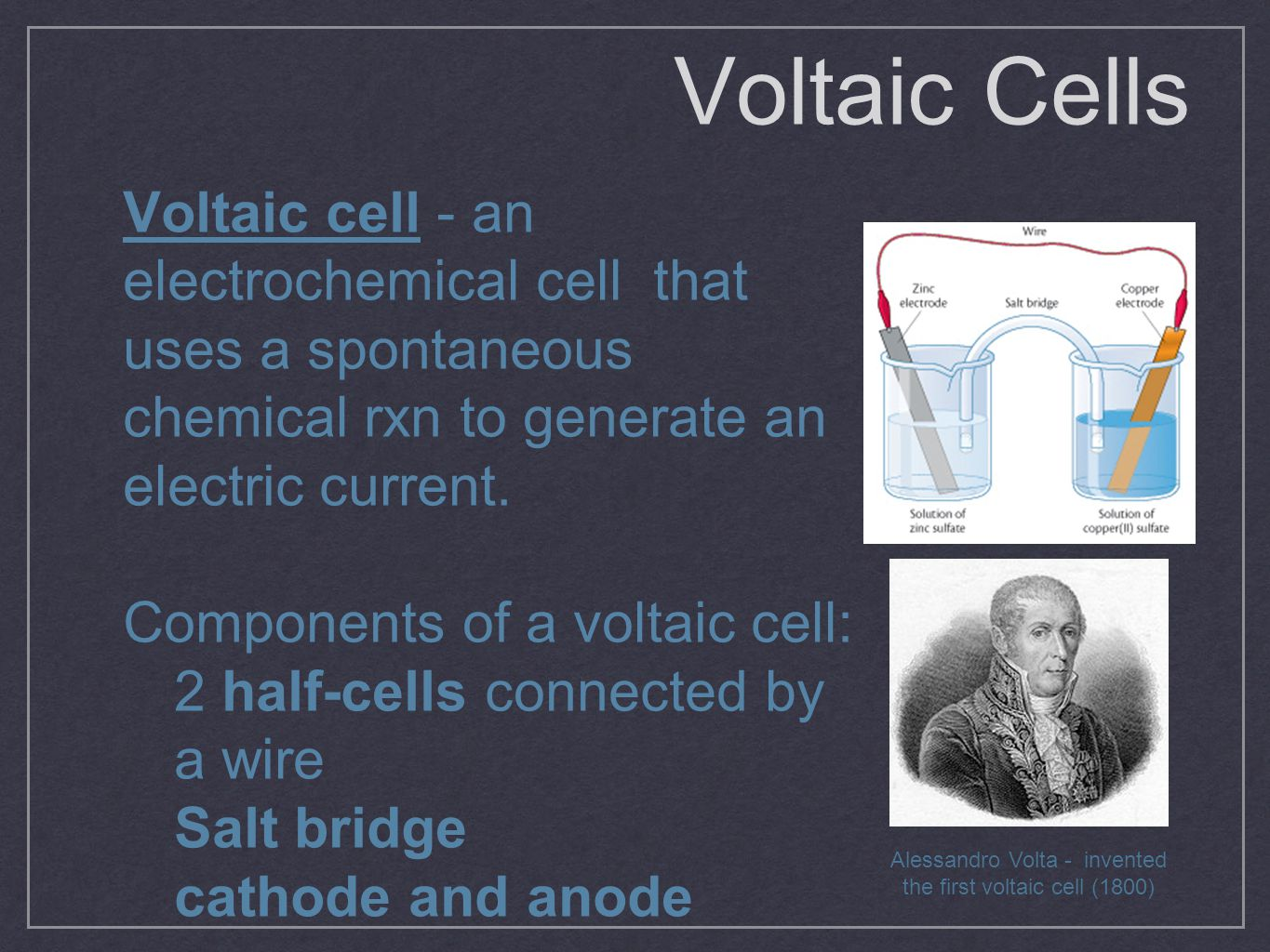 Voltaic Cells Voltaic cell - an electrochemical cell that uses a spontaneous chemical rxn to generate an electric current. Components of a voltaic cel