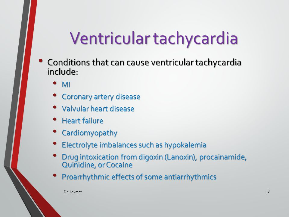 Ventricular tachycardia Conditions that can cause ventricular tachycardia include: Conditions that can cause ventricular tachycardia include: MI MI Co