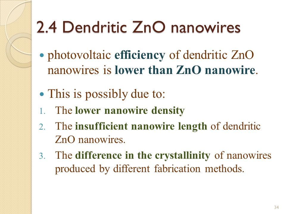 2.4 Dendritic ZnO nanowires photovoltaic efficiency of dendritic ZnO nanowires is lower than ZnO nanowire. This is possibly due to: 1. The lower nanow