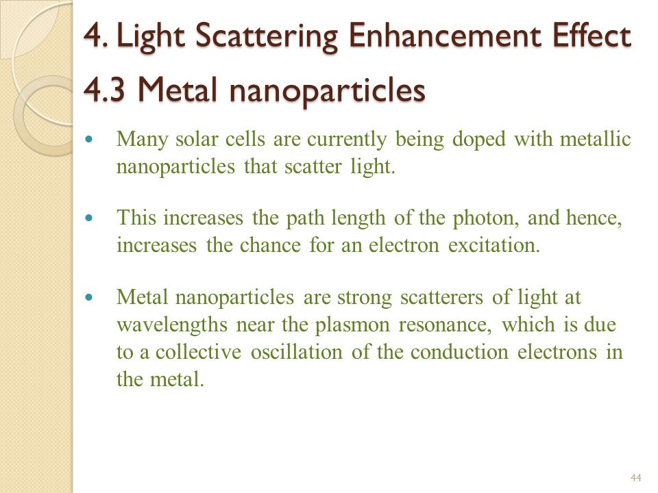 4. Light Scattering Enhancement Effect 4.3 Metal nanoparticles Many solar cells are currently being doped with metallic nanoparticles that scatter lig