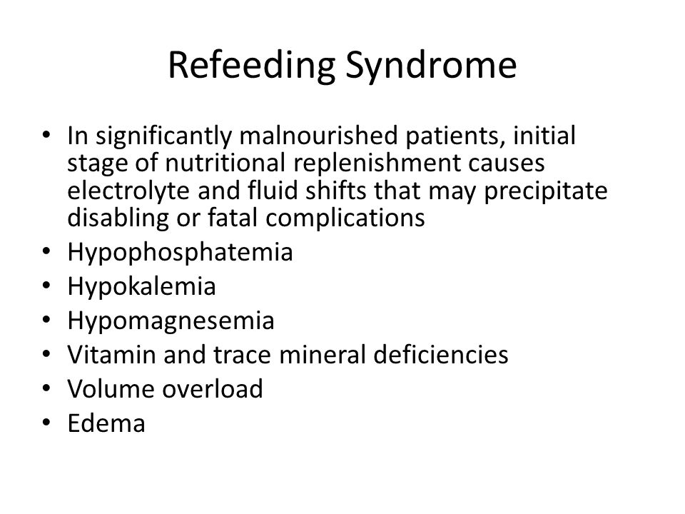 Refeeding Syndrome In significantly malnourished patients, initial stage of nutritional replenishment causes electrolyte and fluid shifts that may pre