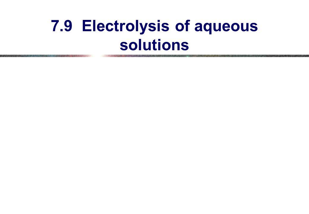 7.9 Electrolysis of aqueous solutions