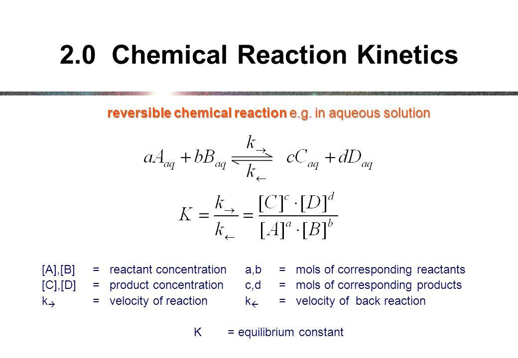2.0 Chemical Reaction Kinetics reversible chemical reaction e.g.