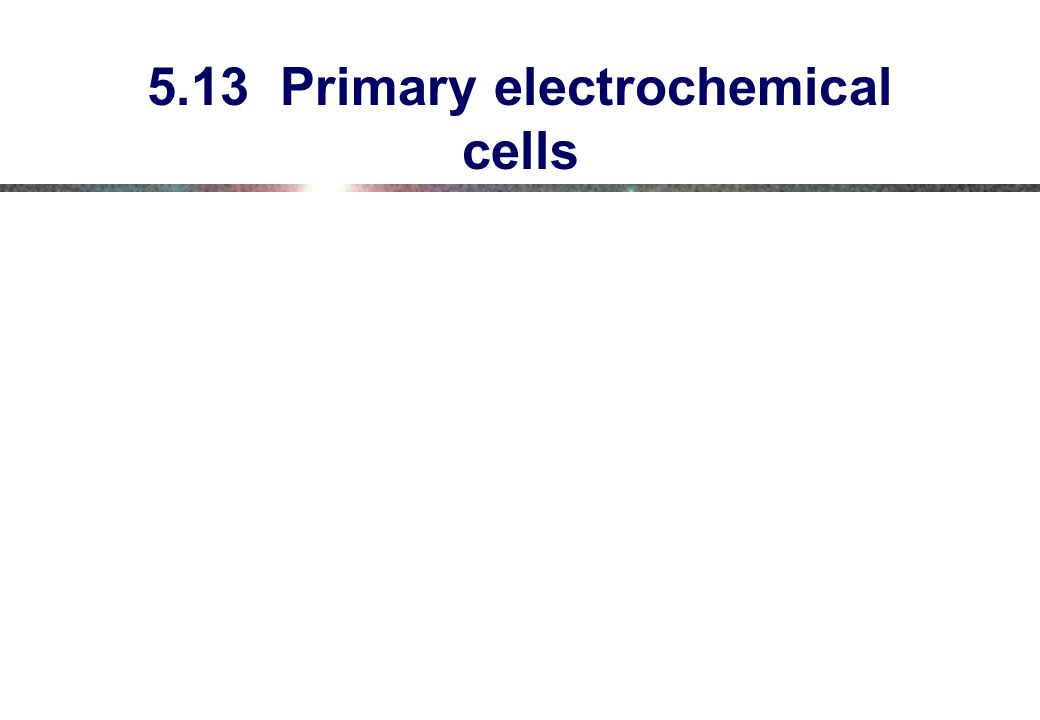 5.13 Primary electrochemical cells
