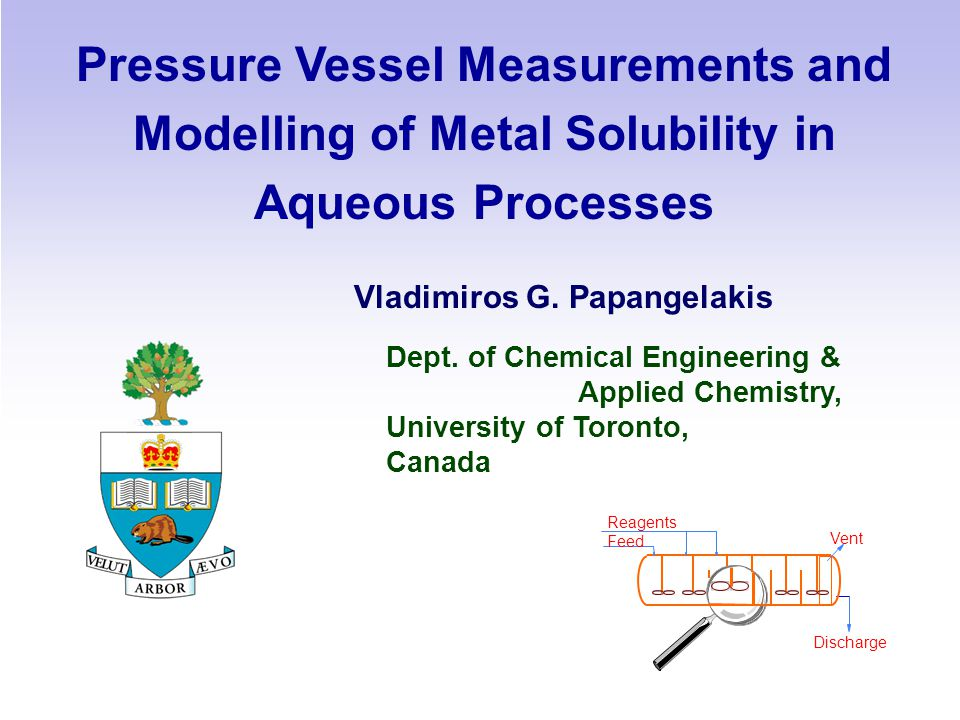 Pressure Vessel Measurements and Modelling of Metal Solubility in Aqueous Processes Vladimiros G.