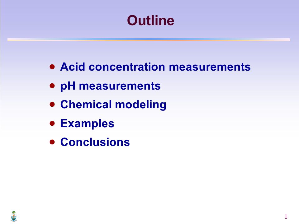 1  Acid concentration measurements  pH measurements  Chemical modeling  Examples  Conclusions Outline