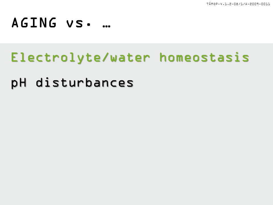 TÁMOP-4.1.2-08/1/A-2009-0011 Electrolyte/water homeostasis pH disturbances AGING vs. …