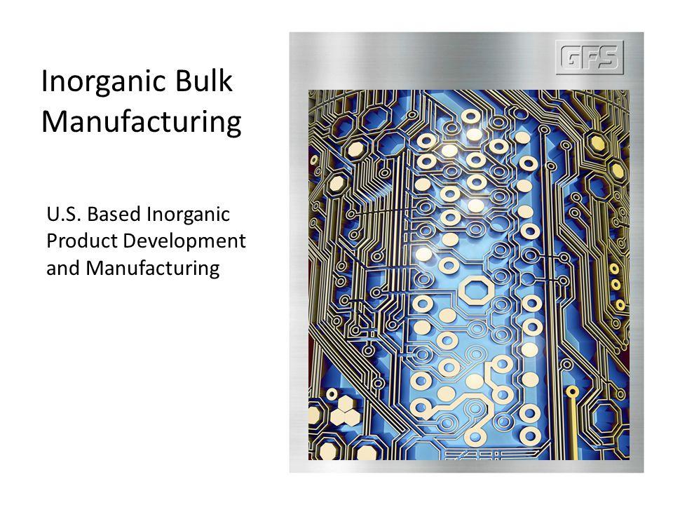 Inorganic Bulk Manufacturing U.S. Based Inorganic Product Development and Manufacturing