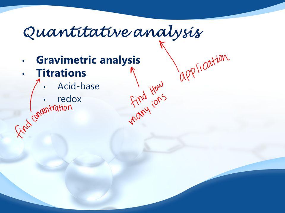 Quantitative analysis Gravimetric analysis Titrations Acid-base redox