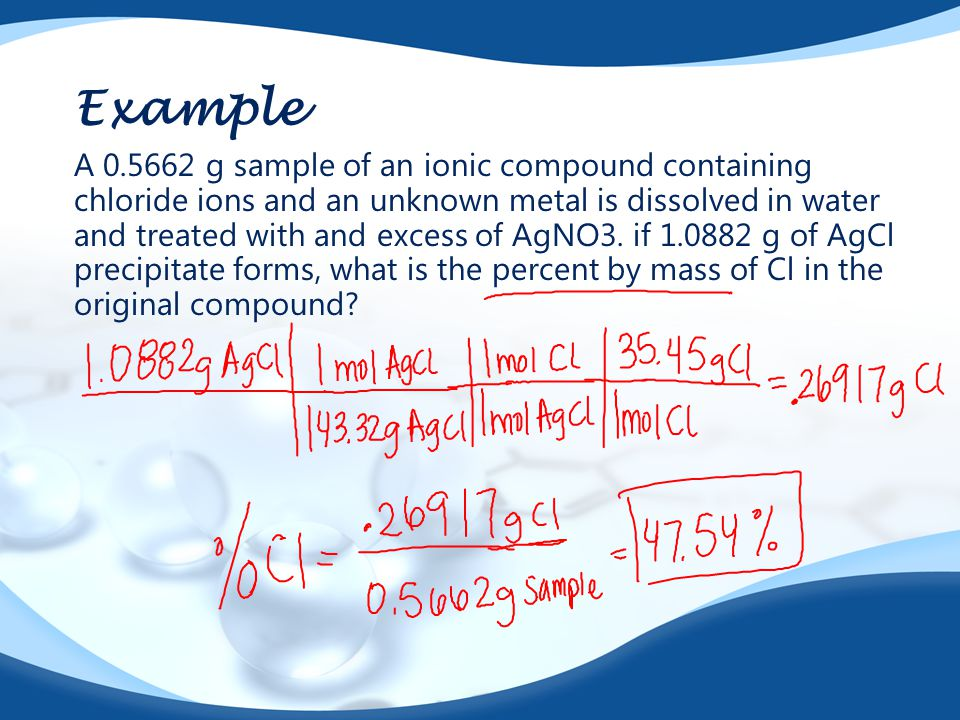 Example A 0.5662 g sample of an ionic compound containing chloride ions and an unknown metal is dissolved in water and treated with and excess of AgNO
