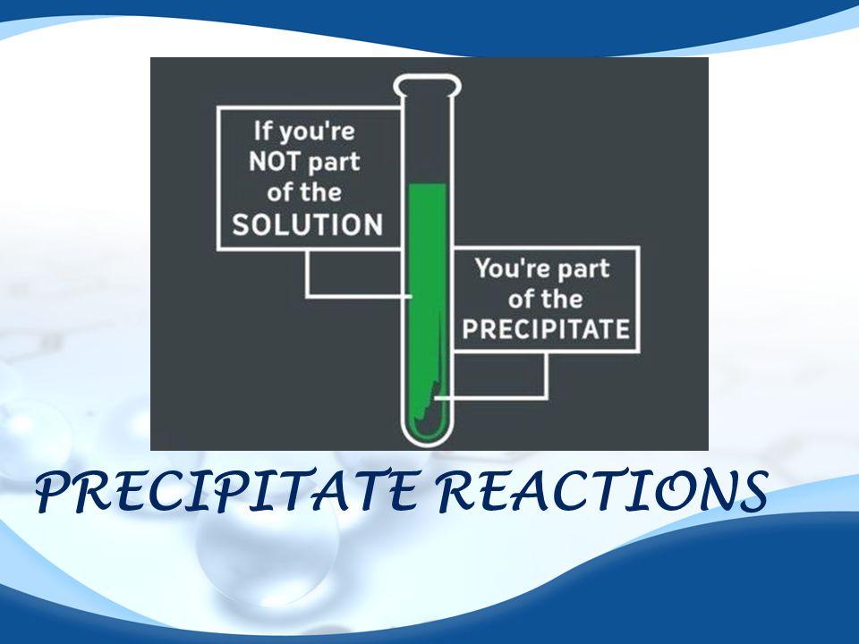 PRECIPITATE REACTIONS