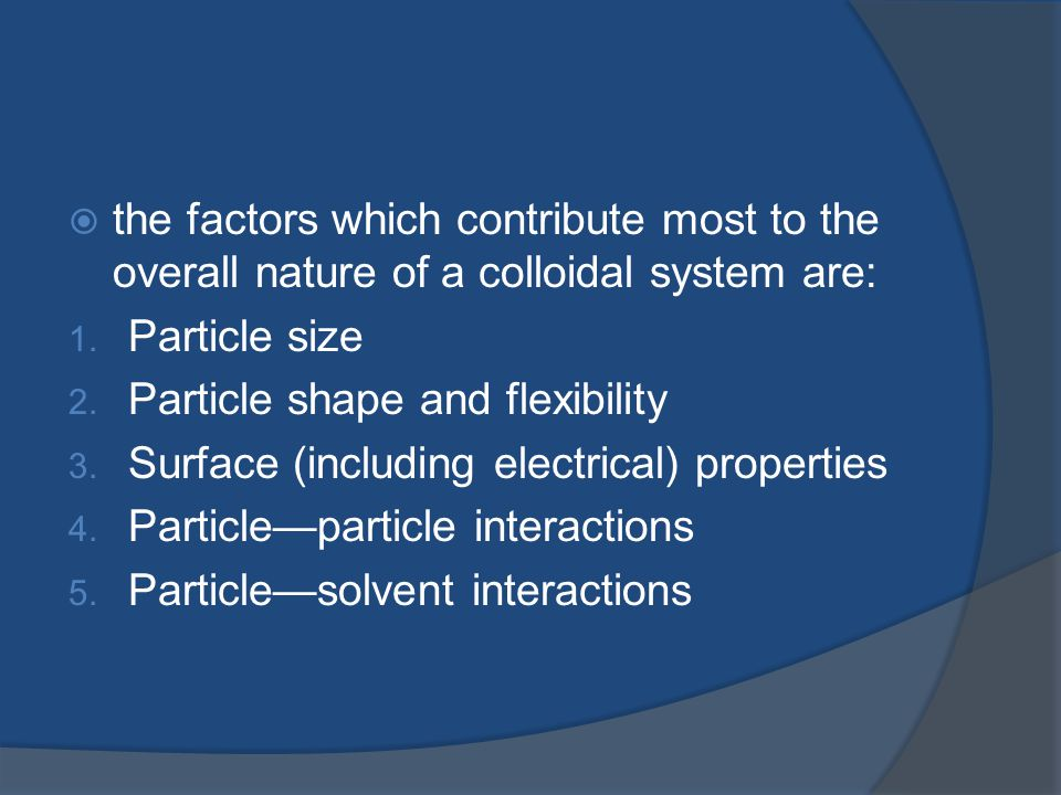  the factors which contribute most to the overall nature of a colloidal system are: 1.
