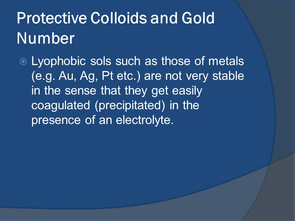 Protective Colloids and Gold Number  Lyophobic sols such as those of metals (e.g.