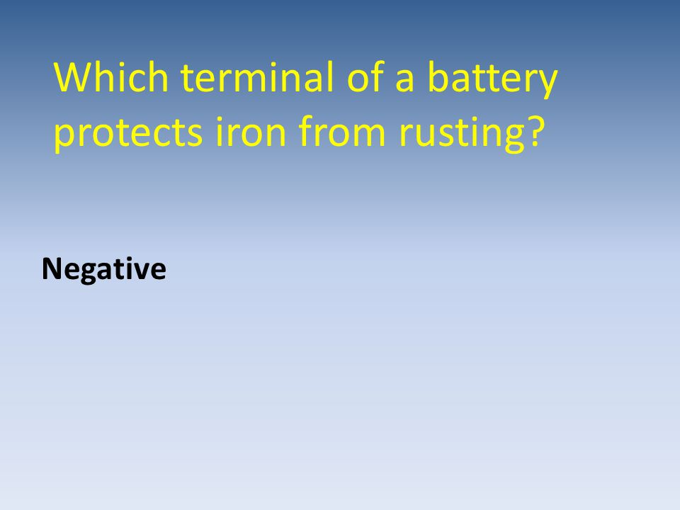 Which terminal of a battery protects iron from rusting? Negative