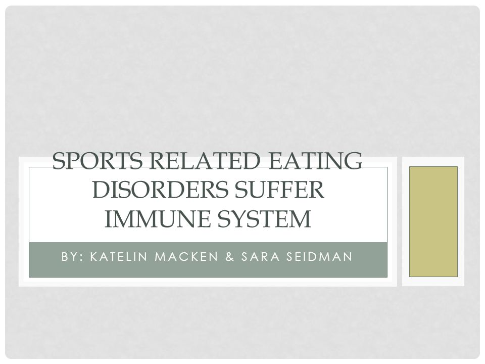BY: KATELIN MACKEN & SARA SEIDMAN SPORTS RELATED EATING DISORDERS SUFFER IMMUNE SYSTEM