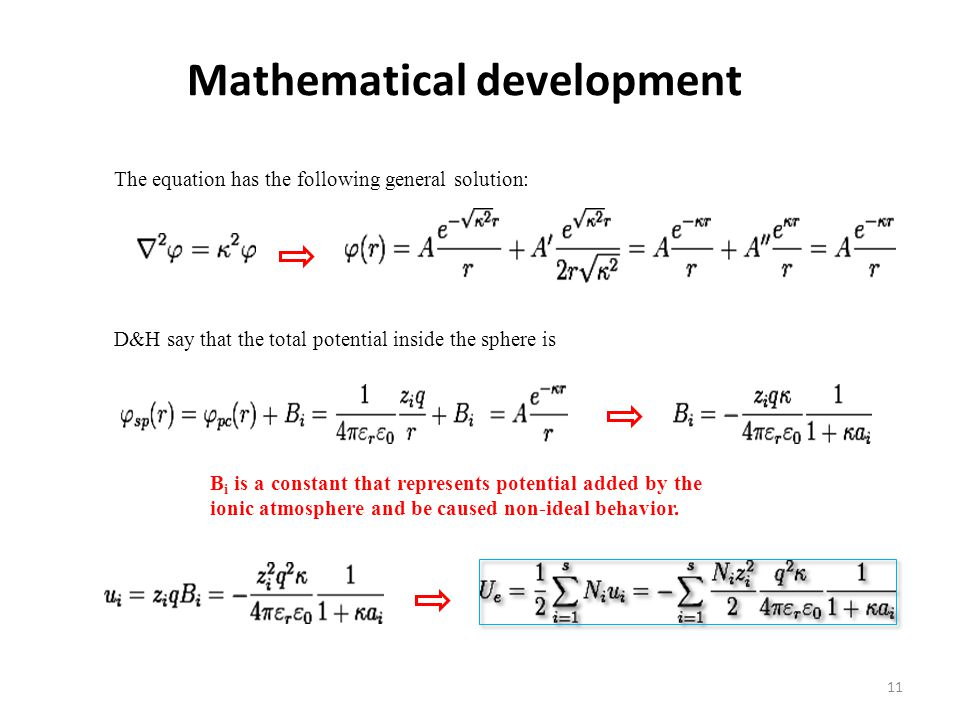 Mathematical development The equation has the following general solution: D&H say that the total potential inside the sphere is B i is a constant that represents potential added by the ionic atmosphere and be caused non-ideal behavior.