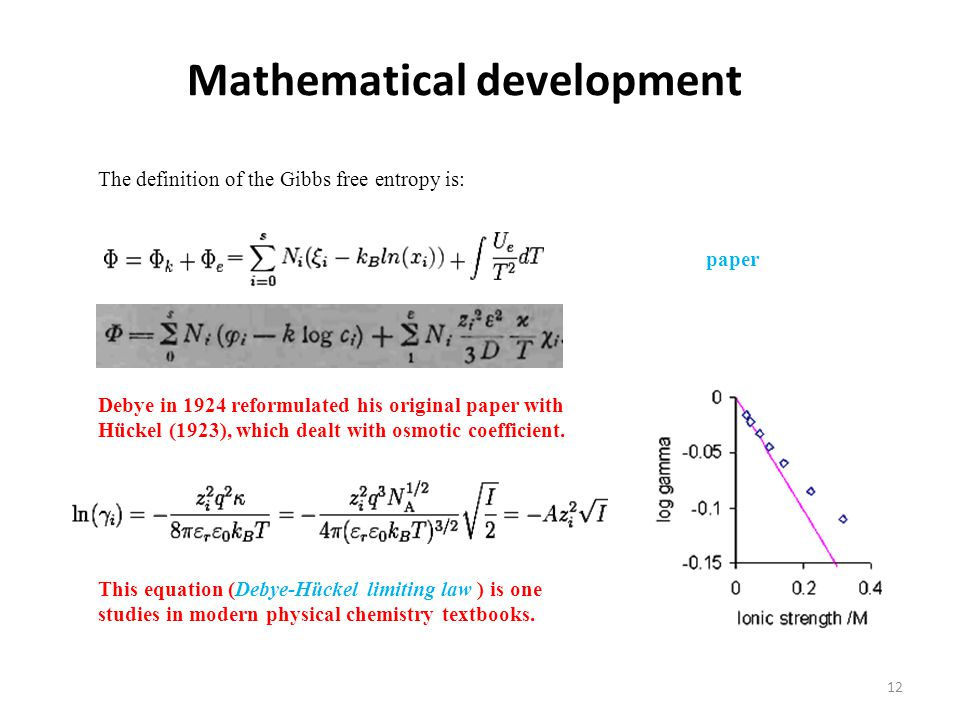Mathematical development The definition of the Gibbs free entropy is: paper Debye in 1924 reformulated his original paper with Hückel (1923), which de