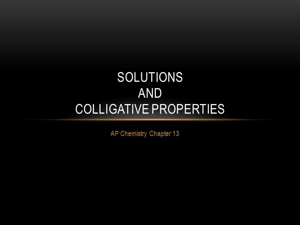 AP Chemistry Chapter 13 SOLUTIONS AND COLLIGATIVE PROPERTIES